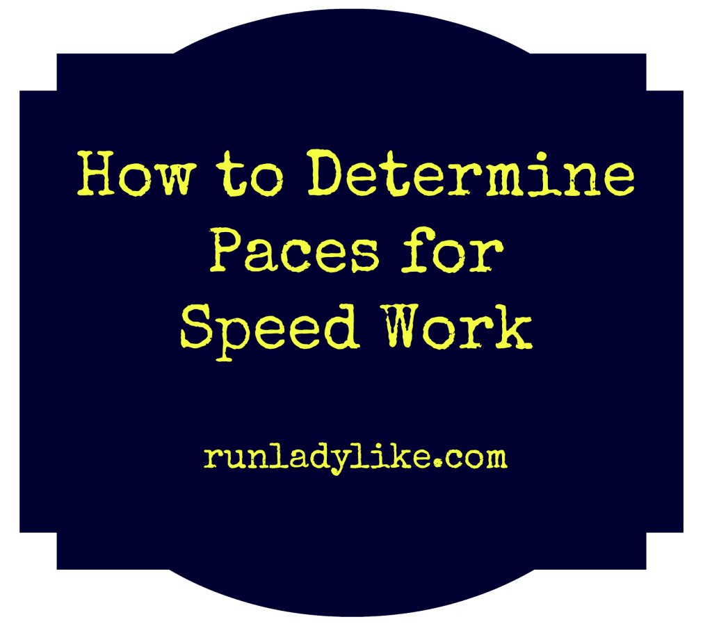 How to determine speed work paces on runladylike.com
